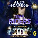 City of Shadows: Timeriders, Book 6 (       UNABRIDGED) by Alex Scarrow Narrated by Trevor White