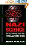 Nazi Science: Myth, Truth, and the Ge...