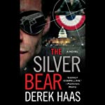 The Silver Bear (       UNABRIDGED) by Derek Haas Narrated by Greg Bell