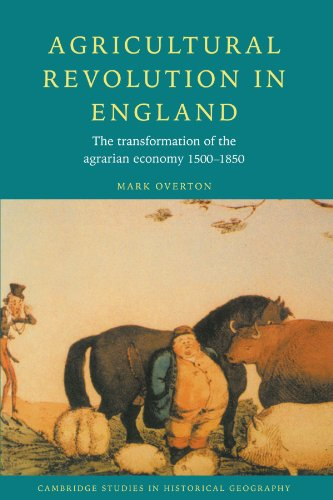 Agricultural Revolution in England Paperback: The Transformation of the Agrarian Economy 1500-1850 (Cambridge Studies in Historical Geography)
