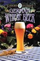 German Wheat Beer (Classic Beer Style Series) from Brewers Publications