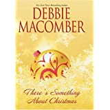 There's Something About Christmas ~ Debbie Macomber