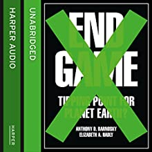 End Game: Tipping Point for Planet Earth? (       UNABRIDGED) by Professor Anthony Barnosky, Professor Elizabeth Hadly Narrated by Katharine Mangold, Nick Landrum