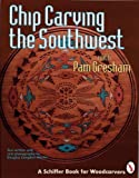 img - for Chip Carving the Southwest (Schiffer Book for Woodcarvers) book / textbook / text book