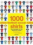 1000 Football Shirts: The Colours of the Beautiful Game