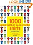1000 Football Shirts: The Colours of...