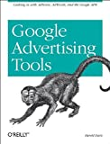 Harold Davis Google Advertising Tools: Cashing in with AdSense, AdWords, and the Google APIs