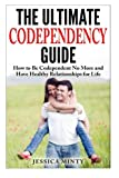 img - for The Ultimate Codependency Guide: How to Be Codependent No More and Have Healthy Relationships for Life book / textbook / text book