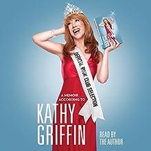 Official Book Club Selection | Livre audio Auteur(s) : Kathy Griffin Narrateur(s) : Kathy Griffin