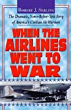 When the Airlines Went to War (1575662469) by Serling, Robert J.