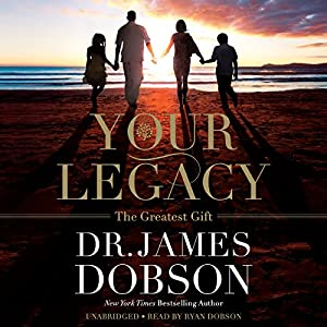 Your Legacy: The Greatest Gift | [James Dobson]