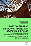 img - for BASE ISOLATORS AS EARTHQUAKE PROTECTION DEVICES IN BUILDINGS: STRUCTURAL AND ECONOMIC IMPLICATIONS OF INCORPORATING BASE ISOLATOR AS EARTHQUAKE PROTECTION DEVICE IN BUILDINGS book / textbook / text book