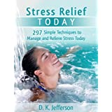 Stress Relief Today: 297 Simple Techniques to Manage and Relieve Stress and Anxiety (Heal Your Body the Natural Way) ~ D. K. Jefferson