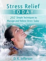 Stress Relief Today: 297 Simple Techniques to Manage and Relieve Stress and Anxiety