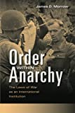 Order within Anarchy: The Laws of War as an International Institution