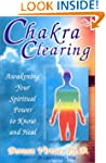 Chakra Clearing: Awakening Your Spiri...