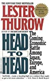 Lester thurow head to head:the coming economic battle among Japan, Europe, and America