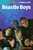 Angus Batey Rhyming and Stealing - A History of the Beastie Boys