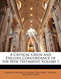 img - for A Critical Greek and English Concordance of the New Testament, Volume 1 book / textbook / text book