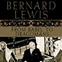 From Babel to Dragomans: Interpreting the Middle East Audiobook by Bernard Lewis Narrated by William Neenan