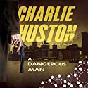A Dangerous Man: A Novel (       UNABRIDGED) by Charlie Huston Narrated by Charlie Thurston