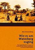 Wie es am Waterberg zuging: Ein Originalbericht von 1904 zur Geschichte des Hereroaufstandes in Deutsch-Südwestafrika title=