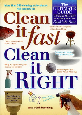 Clean It Fast, Clean It Right : The Ultimate Guide to Making Absolutely Everything You Own Sparkle and Shine