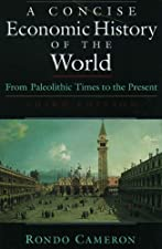 A Concise Economic History of the World From Paleolithic Times to by Rondo Cameron