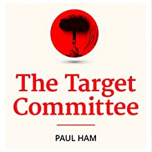 The Target Committee (       UNABRIDGED) by Paul Ham Narrated by Andrew Martin