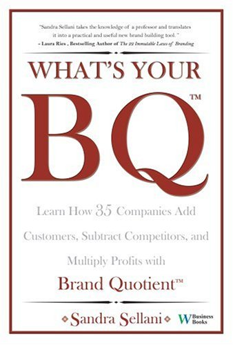 What's Your BQ? Learn How 35 Companies Add Customers, Subtract Competitors, and Multiply Profits with Brand Quotient PDF