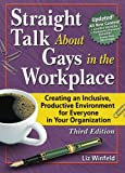 Straight Talk About Gays in the Workplace, Third Edition: Creating an Inclusive, Productive Environment for Everyone in Your Organization (Haworth Gay & Lesbian Studies)