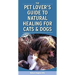 Pet Lover's Guide to Natural Healing for Cats and Dogs Barbara Fougere