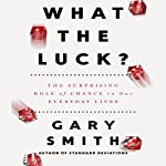 What the Luck?: The Surprising Role of Chance in Our Everyday Lives | Gary Smith