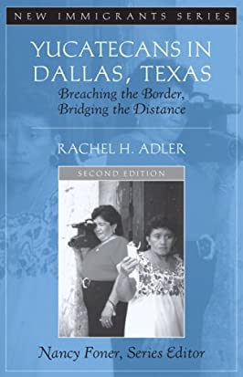 Yucatecans in Dallas, Texas: Breaching the Border, Bridging the Distance (2nd Edition)