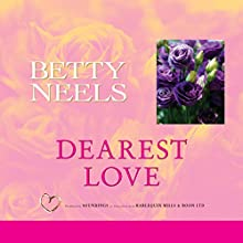 Dearest Love  by Betty Neels Narrated by Anne Cater