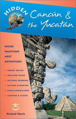 Hidden Cancun & The Yucatan: Including Cozumel, Tulum, Chichen Itza, Uxmal, And Merida (Hidden Cancun And The Yucatan)