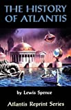 The History of Atlantis (Atlantis Reprint Series) (0932813283) by Spence, Lewis