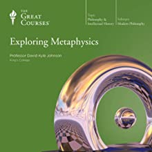 Exploring Metaphysics Lecture by  The Great Courses, David K. Johnson Narrated by Professor David K. Johnson