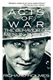 Acts of War: Behavior of Men in Battle (0029148510) by Holmes, Richard