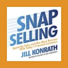 Snap Selling: Speed Up Sales and Win More Business with Today's Frazzled Customers Hörbuch von Jill Konrath Gesprochen von: Jill Konrath