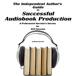 The Independent Author's Guide to Audiobook Production Audiobook