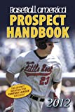 img - for Baseball America 2012 Prospect Handbook: The 2012 Expert Guide to Baseball Prospects and MLB Organization Rankings (Baseball America Prospect Handbook) book / textbook / text book