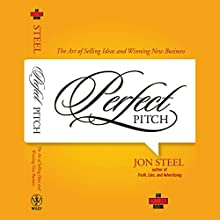 Perfect Pitch: The Art of Selling Ideas and Winning New Business Audiobook by Jon Steel Narrated by L J Ganser