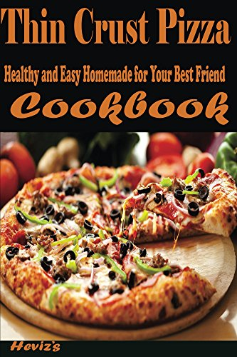 Thin Crust Pizza: Healthy and Easy Homemade for Your Best Friend by Heviz's