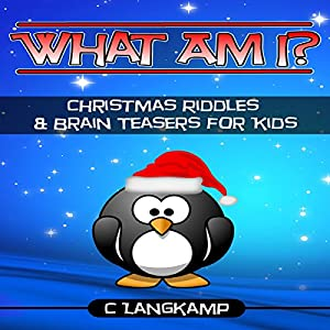 What Am I? Riddles and Brain Teasers for Kids Christmas Edition Audiobook