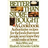 Better Than Store-Bought: A Cookbook Authoritative recipes for the foods that most people never knew they could make at home. ~ Helen Witty