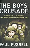 The Boys' Crusade: American G.I.'s in Europe: Chaos and Fear in World War Two (0297646931) by Fussell, Paul