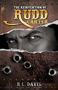 The Reinvention Of Rudd Carter. A Western Action Adventure Novel by R.L. Davis ebook deal