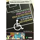 Propuestas prácticas de educación física inclusiva para la etapa de Secundaria (Educacion Fisica)