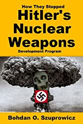 How They Stopped Hitlers Nuclear Weapons Program